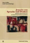 Peter Geissler, André Sassenfeld (Hg.): Jenseits von Sprache und Denken.